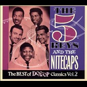 The Nitecaps (Doo Wop)/The Five Keys: The Five Keys & the Nitecaps: The Best of Doo Wop Classics, Vol. 2 [Digipak]