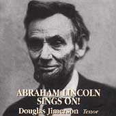 Abraham Lincoln Sings On! / Douglas Jimerson