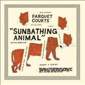 Parquet Courts/Parkay Quarts: Sunbathing Animal/Content Nausea