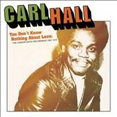 Carl Hall: You Don't Know Nothing About Love: The Loma/Atlantic Recordings 1967-1972