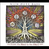 Nick Moss Band/Nick Moss: From the Root to the Fruit