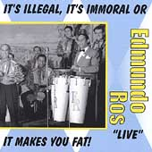 Edmundo Ros: It's Illegal, It's Immoral or It Makes You Fat