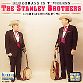 The Stanley Brothers: Lord I'm Coming Home