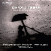 John Pickard: Tenebrae; Piano Concerto; Sea-Change / Brabbins, Norrköping SO, Fredrik Ullén, piano