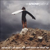 Snow Patrol: When Its All Over We Still Have To Clear Up