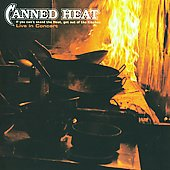 Canned Heat: If You Can't Stand the Heat, Get out of the Kitchen: Live in Concert