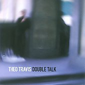 Theo Travis: Double Talk *