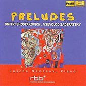 Shostakovich, Zaderatsky: Preludes / Jascha Nemtsov