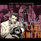 Carl Smith: Hey Joe!: Gonna Shake This Shack Tonight [Digipak]