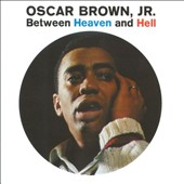 Oscar Brown, Jr.: Between Heaven & Hell