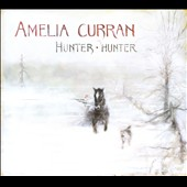 Amelia Curran: Hunter, Hunter [Digipak] *