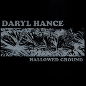 Daryl Hance: Hallowed Ground