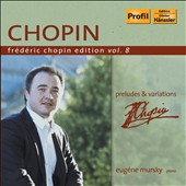 Chopin: Preludes & Variations, Vol. 8 / Eug&eacute;ne Mursky, piano