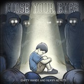 Close Your Eyes: Empty Hands and Heavy Hearts *