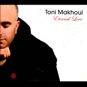 Toni Makhoul: Eternal Love [Digipak] *