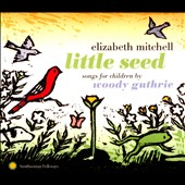 Elizabeth Mitchell: Little Seed: Songs for Children by Woody Guthrie [Digipak]