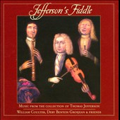 Jefferson's Fiddle - Music from the collection of Thomas Jefferson / William Coulter, Deby Benton Grosjean & Friends