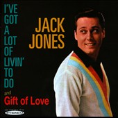 Jack Jones: I've Got a Lot of Livin to Do/Gift of Love