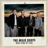 Mojo Roots: What Kind of Fool