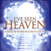 Various Artists: I've Seen Heaven: Songs of Worship & Revelation
