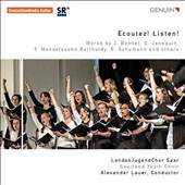 Ecoutez! Listen! Works by Bennet, Janequin, Mendelssohn, Schumann / Saarland Youth Choir