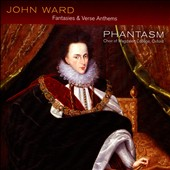 John Ward (1571-1638): Fantasie & Verse Anthems for voices & viols / Phantasm; Emily Ashton, tenor & bass viol; Christopher Terepin, tenor viol