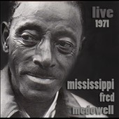 Mississippi Fred McDowell: Live 1971