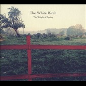 The White Birch: The Weight of Spring [Digipak] *