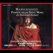Reinhard Keiser (1674-1739): Saint Mark Passion / Thomas Bauer, bass; Jan Kobow, tenor; Gli Incogniti; Amandine Beyer, violin