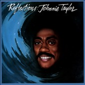 Johnnie Taylor: Reflections
