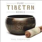 Phil Thornton: Pure Tibetan Bowls