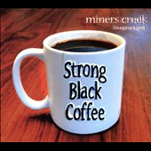 Miners Creek Bluesgrass Band: Strong Black Coffee [Slipcase]