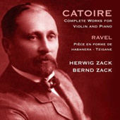 Catoire: Complete Works for Violin and Piano;  Ravel / Zack, Zack