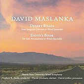 Maslanka: Desert Roads, David's Book / Steele, Gresham, Collier, Illinois State University Wind Ensemble