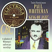 Paul Whiteman: King of Jazz: 1920-1927