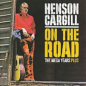 Henson Cargill: On the Road: The Mega Years Plus *