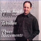 Steve Reich: Steve Reich: Tehillim; Three Movements