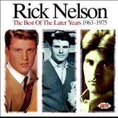 Rick Nelson: The Best of the Later Years (1963-1975)