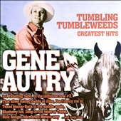 Gene Autry: Tumbling Tumbleweeds: Greatest Hits