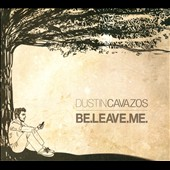 Dustin Cavazos: Be.Leave.Me. [Digipak]