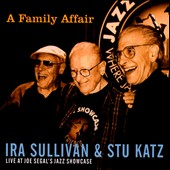 Stu Katz/Ira Sullivan: A  Family Affair: Live at Joe Segal's Jazz Showcase