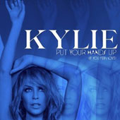 Kylie Minogue: Put Your Hands Up (If You Feel Love) [The Remixes] [Single]