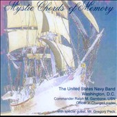 Mystic Chords Of Memory: works by Gould, Ginastera, Copland, Grofé, et al. / US Navy Band