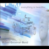 Robert Goodman Band: Everything Is Beautiful [Digipak]