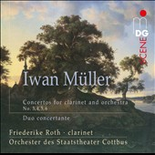 Ivan Müller (1786-1854): Concertos for Clarinet and Orchestra Nos. 3, 4, 5 & 6; Duo concertante / Friederike Roth, clarinet