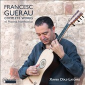 Francisco Guerau (1649-1722): 'Poema Harmonica' Complete Works for Guitar / Xavier Diaz-Latorre, guitar