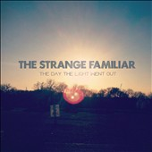 The Strange Familiar: The  Day the Light Went Out [Digipak]