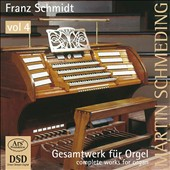 Franz Schmidt: Complete Works for Organ, Vol. 4 / Martin Schmeding, organ
