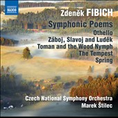 Zdenek Fibich: Symphonic Poems - Othello, Zaboj, Slavoj, Ludek, Toman and the Wood Nymph, The Tempest, Spring / Czech Nat'l SO