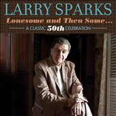 Larry Sparks: Lonesome and Then Some... A Classic 50th Celebration [Digipak] [8/5] *